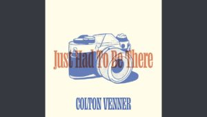 Colton Venner - Just Had to Be There Lyrics